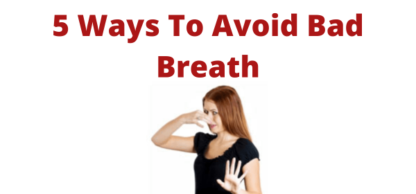 5 Ways To Avoid Bad Breath