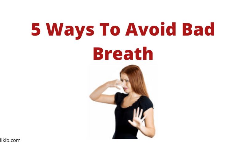 5 Ways To Avoid Bad Breath