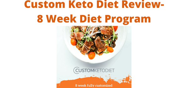 Custom Keto Diet Review-8 Week Diet Program