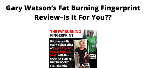 Gary Watson's Fat Burning Fingerprint Review–Is It For You