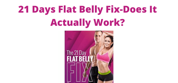 21 Days Flat Belly Fix-Does It Actually Work?