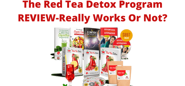 The Red Tea Detox Program REVIEW-Really Works Or Not?