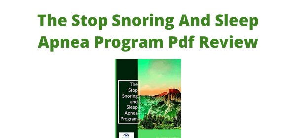 The Stop Snoring And Sleep Apnea Program Pdf Review