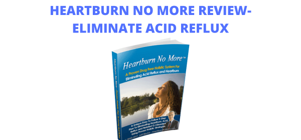 Heartburn No More review-Eliminate Acid Reflux