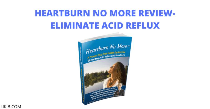 Heartburn No More review-Eliminate Acid Reflux