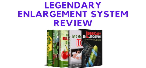 Legendary Enlargement System Review