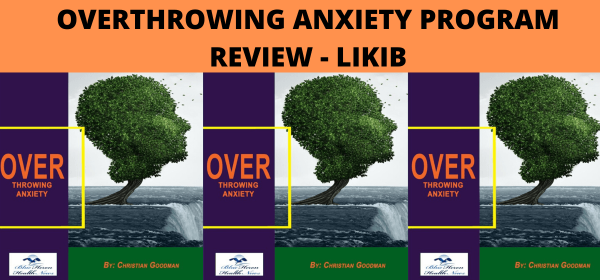 Overthrowing Anxiety Program Review - LIKIB